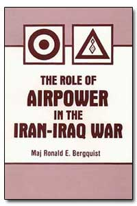 The Role of Airpower in the Iran-Iraq Wa... by Berfquist, Ronald E.
