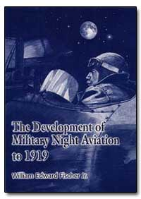 The Development of Military Night Aviati... by Fischer, William Edward