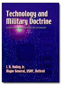 Technology and Military Doctrine Essays ... by Holley, I. B.