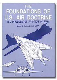 The Foundations of Us Air Doctrine by Watts, Barry D.