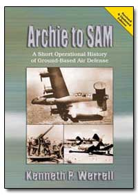 Archie to Sam a Short Operational Histor... by Werrell, Kenneth P.
