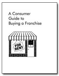 A Consumer Guide to Buying a Franchise by Government Printing Office