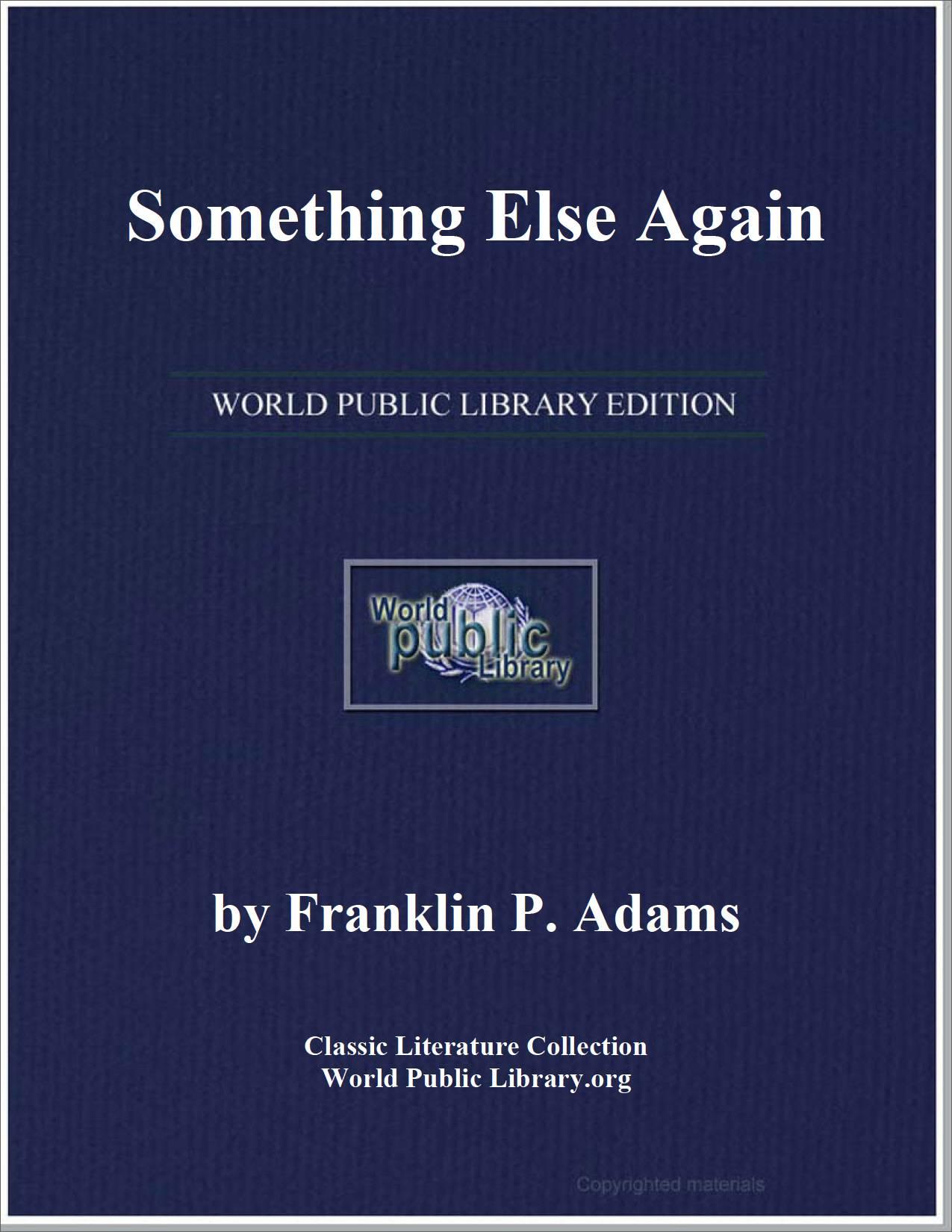 Something Else Again by Adams, Franklin P. (Franklin Pierce)