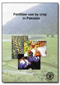 Fertilizer Use by Crop in Pakistan by Food and Agriculture Organization of the United Na...