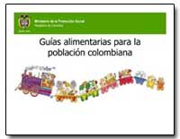 Guias Alimentarias para la Poblacion Col... by Food and Agriculture Organization of the United Na...