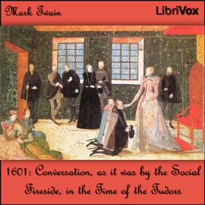 1601: Conversation, as it was by the Soc... Volume Chapter 01 - 1601 by Twain, Mark