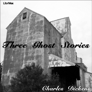 Three Ghost Stories by Dickens, Charles