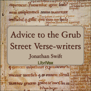 Advice to the Grub Street Verse-writers by Swift, Jonathan