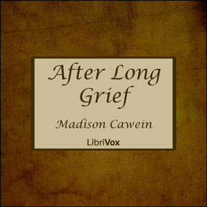 After Long Grief by Cawein, Madison
