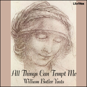 All Things Can Tempt Me by Yeats, William Butler