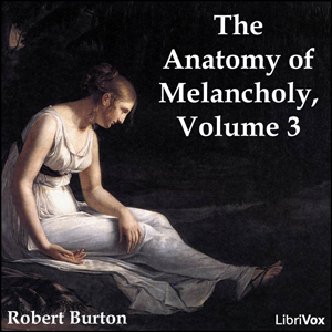 Anatomy of Melancholy Volume 3, The by Burton, Robert