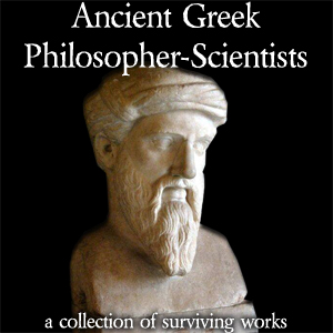 Ancient Greek Philosopher-Scientists by Various