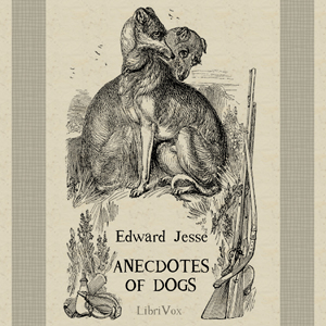 Anecdotes of Dogs by Jesse, Edward