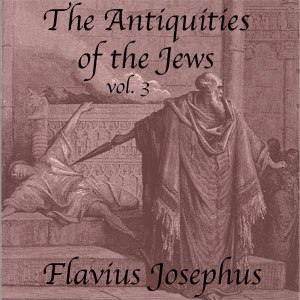 Antiquities of the Jews, Vol 3, The by Josephus, Flavius