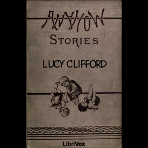 Anyhow Stories: Moral and otherwise by Clifford, Lucy