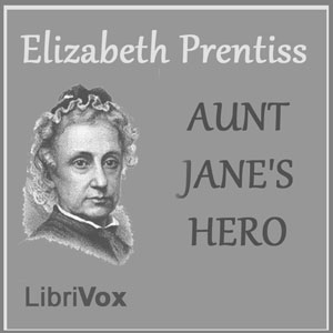 Aunt Jane's Hero by Prentiss, Elizabeth