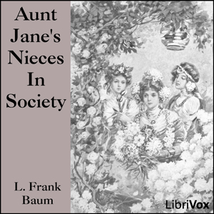 Aunt Jane's Nieces In Society by Baum, L. Frank