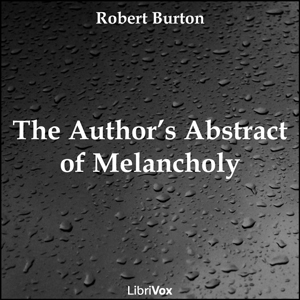 Author's Abstract of Melancholy, The by Burton, Robert