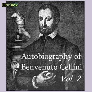 Autobiography of Benvenuto Cellini pt 2 by Cellini, Benvenuto