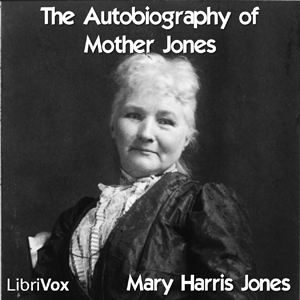 Autobiography of Mother Jones, The by Jones, Mary Harris