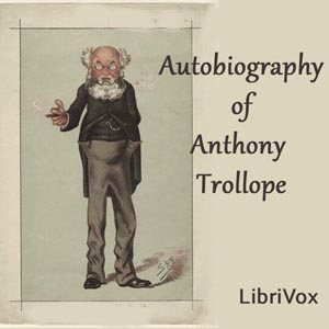 Autobiography of Anthony Trollope by Trollope, Anthony