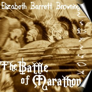 Battle of Marathon, The by Browning, Elizabeth Barrett