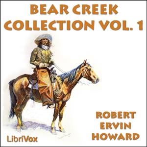 Bear Creek Collection Volume 1 by Howard, Robert E.
