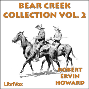 Bear Creek Collection Volume 2 by Howard, Robert E.