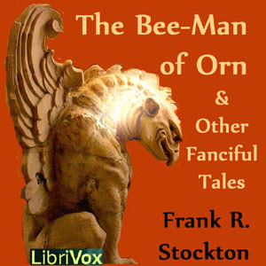 Bee-Man of Orn and Other Fanciful Tales,... by Stockton, Frank R.