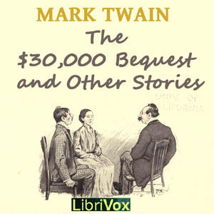 $30,000 Bequest and Other Stories, The :... Volume Chapter 17 - The Curious Book Part 1 by Twain, Mark