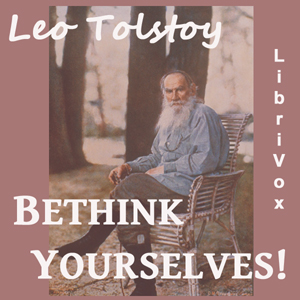 Bethink Yourselves! by Tolstoy, Leo