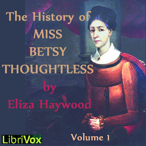 History of Miss Betsy Thoughtless, Vol. ... by Haywood, Eliza