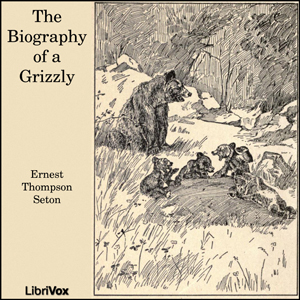 Biography of a Grizzly, The by Seton, Ernest Thompson