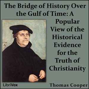 Bridge of History Over the Gulf of Time:... by Cooper, Thomas