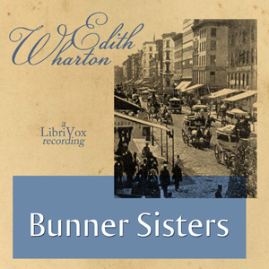 Bunner Sisters by Wharton, Edith