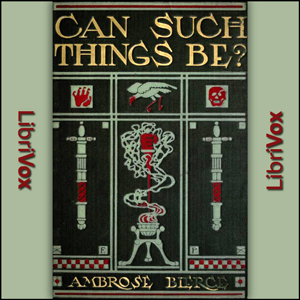 Can Such Things Be? by Bierce, Ambrose