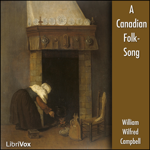 Canadian Folk-Song, A by Campbell, William Wilfred