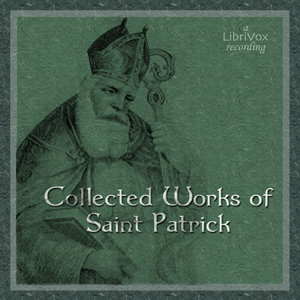 Collected Works of Saint Patrick by Patrick, Saint