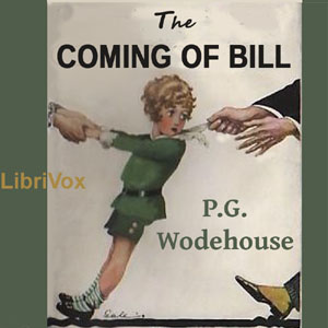 Coming of Bill, The (or: Their Mutual Ch... by Wodehouse, P. G.