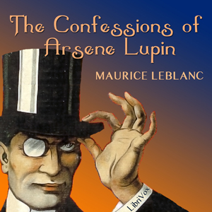 Confessions of Arsene Lupin, The by Leblanc, Maurice
