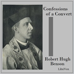 Confessions of a Convert by Benson, Robert Hugh