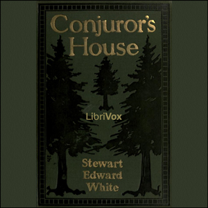 Conjuror's House, a Romance of the Free ... by White, Stewart Edward