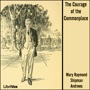 Courage of the Commonplace, The by Andrews, Mary Raymond Shipman