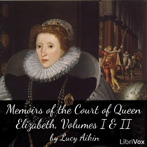 Memoirs of the Court of Queen Elizabeth,... by Aikin, Lucy