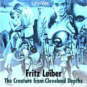 Creature from Cleveland Depths, The by Leiber, Fritz