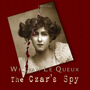Czar's Spy, The by Le Queux, William