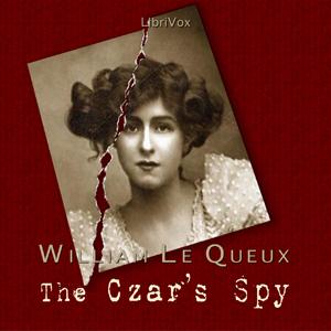 Czar's Spy, The by Le Queux, William