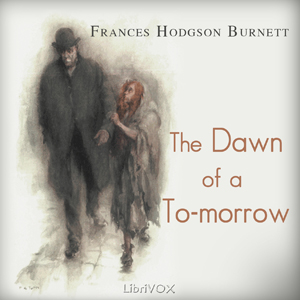 Dawn of a To-morrow, The by Burnett, Frances Hodgson