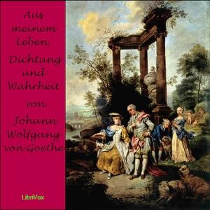 Aus meinem Leben. Dichtung und Wahrheit by Goethe, Johann Wolfgang von