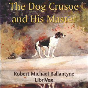 Dog Crusoe and His Master, The by Ballantyne, R.M.